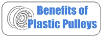 Plastic Pulley Benefits
